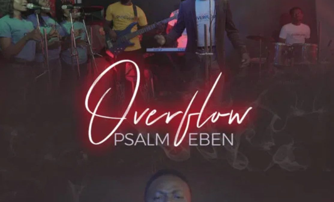 'Overflow' By Psalm Eben